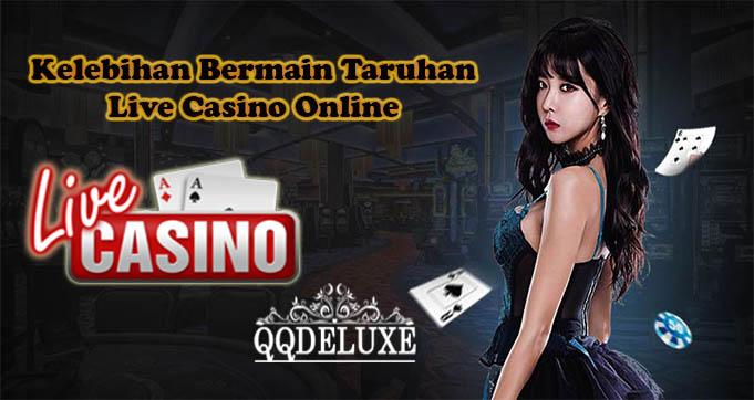 Kelebihan Bermain Taruhan Live Casino Online