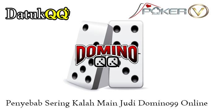 Penyebab Sering Kalah Main Judi Domino99 Online