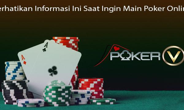 Perhatikan Informasi Ini Saat Ingin Main Poker Online