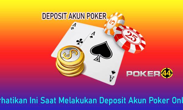 Perhatikan Ini Saat Melakukan Deposit Akun Poker Online