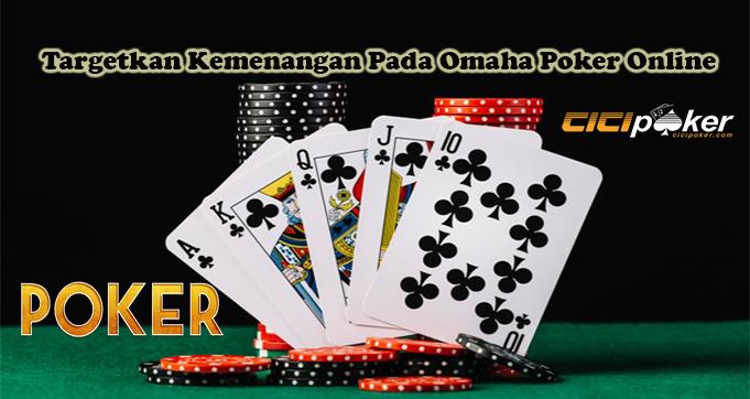 Targetkan Kemenangan Pada Omaha Poker Online